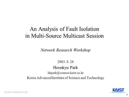 System Architecture Lab 1 An Analysis of Fault Isolation in Multi-Source Multicast Session Network Research Workshop 2003. 8. 28 Heonkyu Park