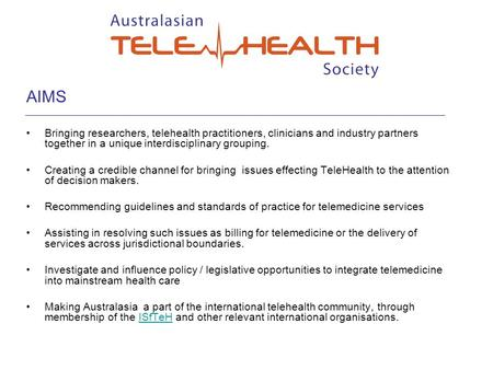AIMS Bringing researchers, telehealth practitioners, clinicians and industry partners together in a unique interdisciplinary grouping. Creating a credible.