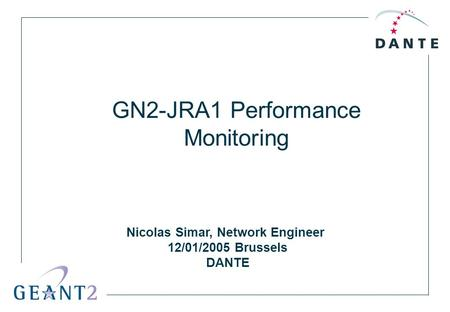 Nicolas Simar, Network Engineer 12/01/2005 Brussels DANTE GN2-JRA1 Performance Monitoring.