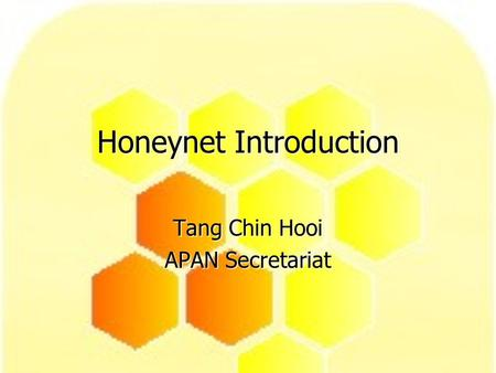 Honeynet Introduction Tang Chin Hooi APAN Secretariat.