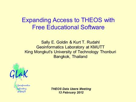 Expanding Access to THEOS with Free Educational Software Sally E. Goldin & Kurt T. Rudahl Geoinformatics Laboratory at KMUTT King Mongkut's University.