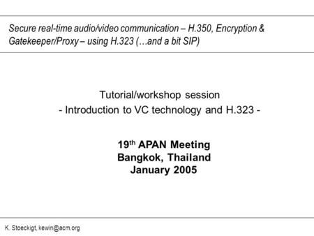 K. Stoeckigt, Secure real-time audio/video communication – H.350, Encryption & Gatekeeper/Proxy – using H.323 (…and a bit SIP) Tutorial/workshop.