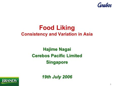 1 Food Liking Consistency and Variation in Asia Hajime Nagai Cerebos Pacific Limited Singapore 19th July 2006.