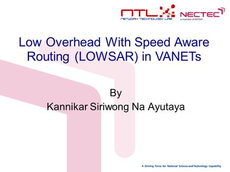 Low Overhead With Speed Aware Routing (LOWSAR) in VANETs By Kannikar Siriwong Na Ayutaya.