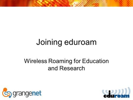 Joining eduroam Wireless Roaming for Education and Research.