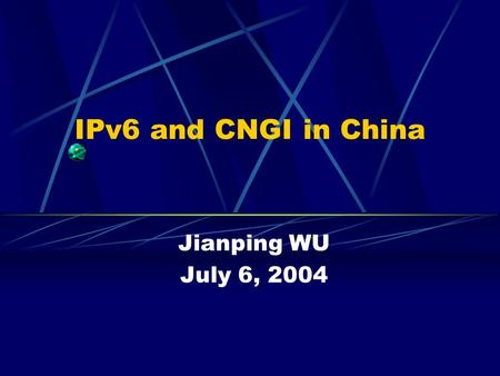 IPv6 and CNGI in China Jianping WU July 6, 2004. Contents What is the next generation Internet we needed IPv6 and its development CERNET update Next Generation.