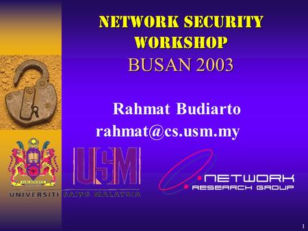 1 Network Security Workshop BUSAN 2003 Rahmat Budiarto