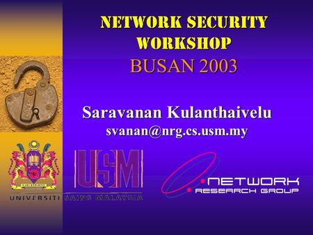 Network Security Workshop BUSAN 2003 Saravanan Kulanthaivelu