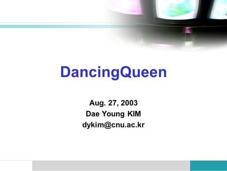 DancingQueen Aug. 27, 2003 Dae Young KIM