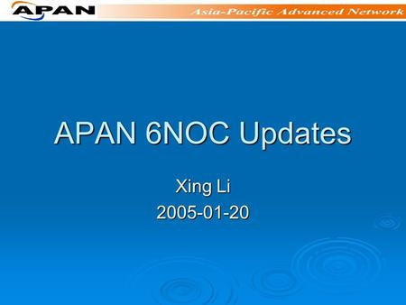 APAN 6NOC Updates Xing Li 2005-01-20. Operation Group Title: operation group Title: operation group Scope Scope Member (chair, others; mailing list, website)