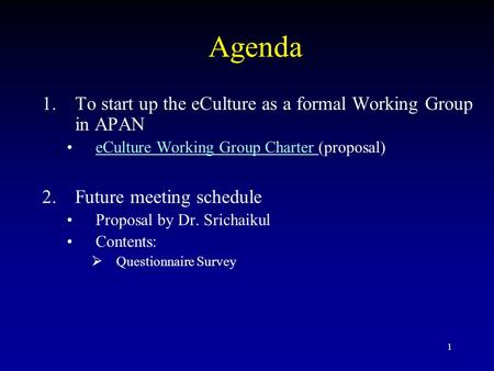 1 Agenda 1.To start up the eCulture as a formal Working Group in APAN eCulture Working Group Charter (proposal)eCulture Working Group Charter 2.Future.