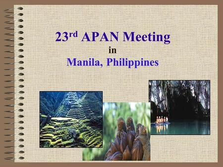 23 rd APAN Meeting in Manila, Philippines. Proposed Date : January 22-26, 2007 Proposed Venue: Edsa Shangrila Plaza Hotel