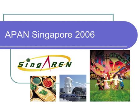 APAN Singapore 2006. Proposal Details Date: 2006.07.17 – 2006.07.21 Venue: Prince Georges Park Residences, National University of Singapore.