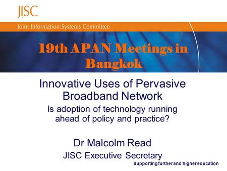Supporting further and higher education 19th APAN Meetings in Bangkok Innovative Uses of Pervasive Broadband Network Is adoption of technology running.