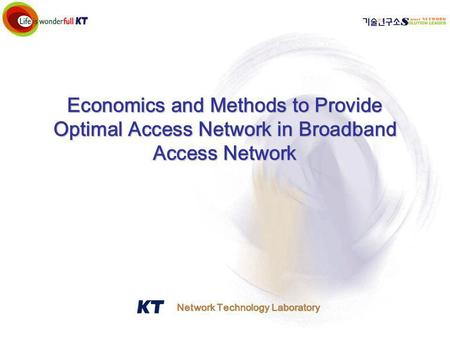 Network Technology Laboratory Economics and Methods to Provide Optimal Access Network in Broadband Access Network.