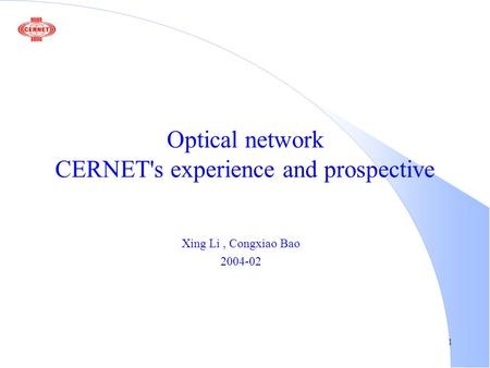 1 Optical network CERNET's experience and prospective Xing Li, Congxiao Bao 2004-02.