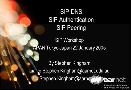SIP DNS SIP Authentication SIP Peering SIP Workshop APAN Tokyo Japan 22 January 2005 By Stephen Kingham