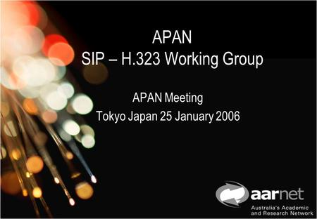 APAN SIP – H.323 Working Group APAN Meeting Tokyo Japan 25 January 2006.
