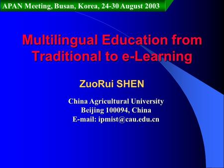 Multilingual Education from Traditional to e-Learning ZuoRui SHEN China Agricultural University Beijing 100094, China   APAN Meeting,