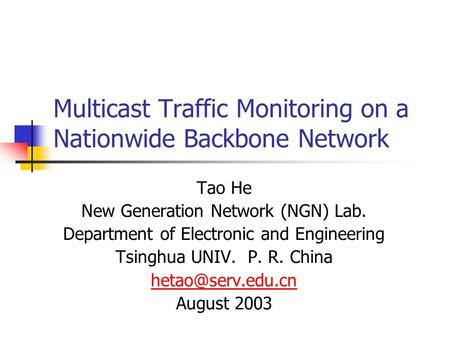 Multicast Traffic Monitoring on a Nationwide Backbone Network Tao He New Generation Network (NGN) Lab. Department of Electronic and Engineering Tsinghua.