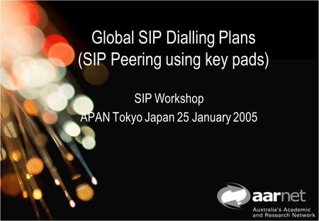 Global SIP Dialling Plans (SIP Peering using key pads) SIP Workshop APAN Tokyo Japan 25 January 2005.