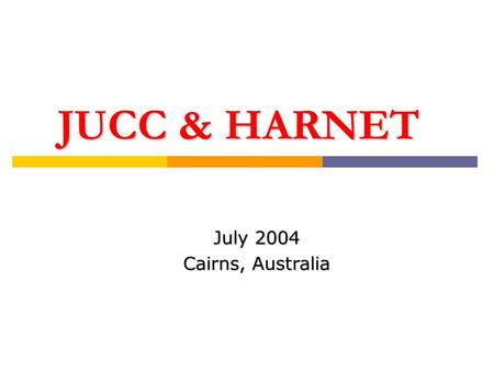 JUCC & HARNET July 2004 Cairns, Australia. JUCC Offsite Workshop at Tsinghua University – Nov 2003.