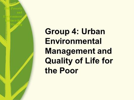 13th Poverty and Environment Partnership Meeting Group 4: Urban Environmental Management and Quality of Life for the Poor.