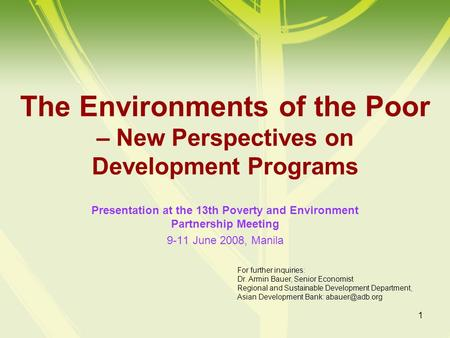 1 The Environments of the Poor – New Perspectives on Development Programs Presentation at the 13th Poverty and Environment Partnership Meeting 9-11 June.