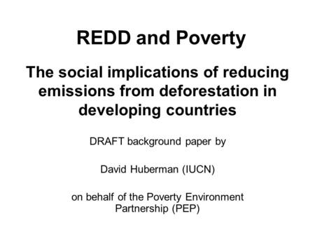 The social implications of reducing emissions from deforestation in developing countries DRAFT background paper by David Huberman (IUCN) on behalf of the.