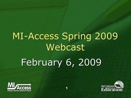 1 MI-Access Spring 2009 Webcast February 6, 2009.