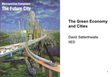1 The Green Economy and Cities David Satterthwaite IIED.