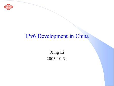 1 IPv6 Development in China Xing Li 2003-10-31. 2 Outline l A brief history l Experience l CNGI project l CERNET2 design.