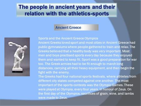 Ancient Greece. Ancient Egyptian Sports Many of today's sports were practiced by the Ancient Egyptians, who set the rules and regulations for them. Inscriptions.