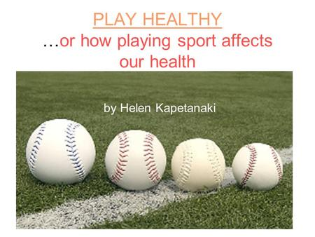 PLAY HEALTHY …or how playing sport affects our health by Helen Kapetanaki.