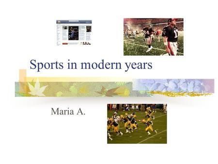Sports in modern years Maria A.. In modern years all of the people are allowed to take part in every sport. There are sports for rich and other for poor.