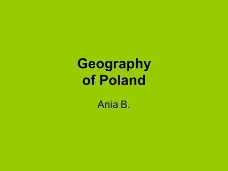 Geography of Poland Ania B..