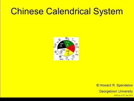 Title Chinese Calendrical System © Howard R. Spendelow Georgetown University draft as of 27 Jan 2014.