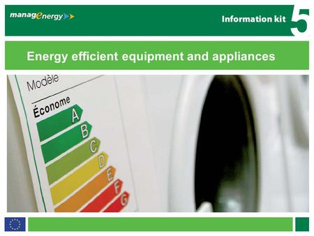 1 5 Energy efficient equipment and appliances 5. 2 5 Introduction Energy-consuming products (computers, TVs and washing machines) make peoples lives more.