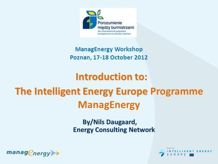 SEAP workshop i Skanderborg, 23-24 nov 2011 Introduction to: Introduction to: The Intelligent Energy Europe The Intelligent Energy Europe Programme ManagEnergy.