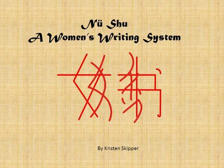 Nü Shu A Womens Writing System By Kristen Skipper.