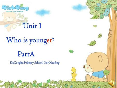 Unit 1 Who is younger? PartA DaZonghu Primary School DaiQiaofeng.