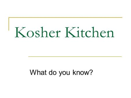 Kosher Kitchen What do you know?. Keeping Kosher at Home Meat and dairy products may not be cooked or consumed together. You should wait six hours after.