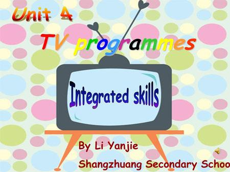 By Li Yanjie Shangzhuang Secondary School TV programmes.