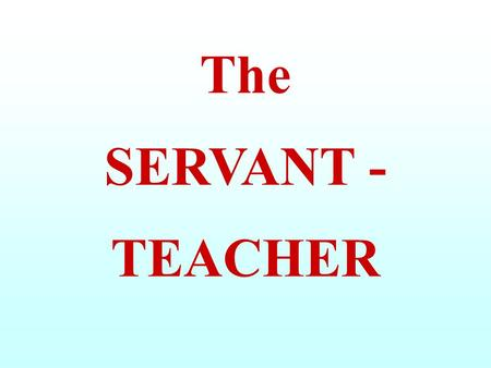 The SERVANT - TEACHER. The CLUB consists of: FAMILIES with ALCOHOL – RELATED and MIXEDPROBLEMS and of a SERVANT - TEACHER.