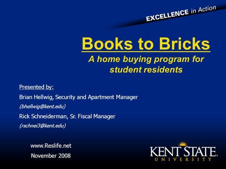 Books to Bricks A home buying program for student residents Presented by: Brian Hellwig, Security and Apartment Manager Rick Schneiderman,