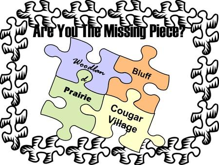 Are You The Missing Piece? Bluff Cougar Village Prairie Woodlan d.