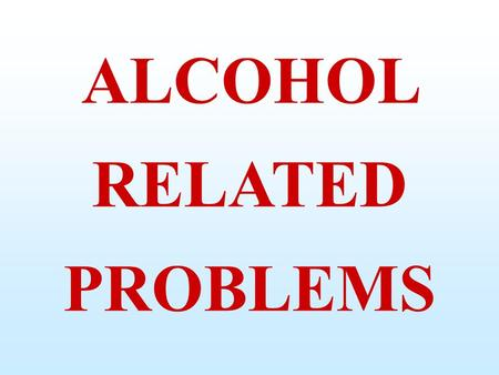 ALCOHOL RELATED PROBLEMS. TEETOTALLER: one who does not drink and has never drunk alcohol ABSTAINER: one who is not drinking alcohol anymore T otal about.