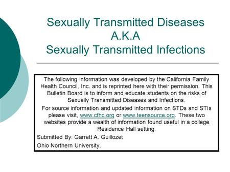 Sexually Transmitted Diseases A.K.A Sexually Transmitted Infections The following information was developed by the California Family Health Council, Inc.
