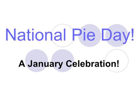 National Pie Day! A January Celebration!. Pie is a Much Loved American Tradition Created by the American Pie Council, National Pie Day is dedicated to.