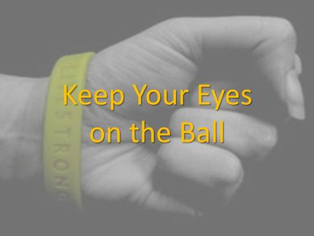 Keep Your Eyes on the Ball